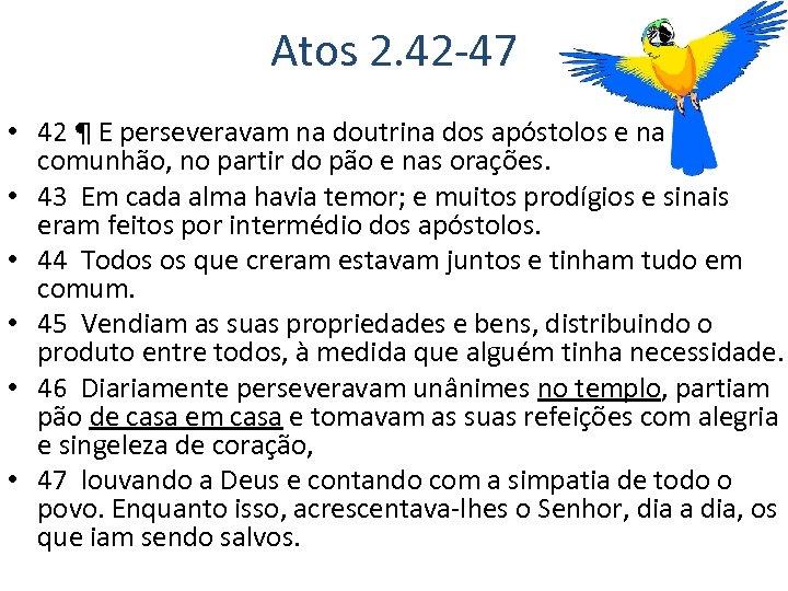 Atos 2. 42 -47 • 42 ¶ E perseveravam na doutrina dos apóstolos e