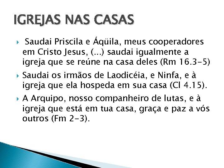 IGREJAS NAS CASAS Saudai Priscila e Áqüila, meus cooperadores em Cristo Jesus, (. .