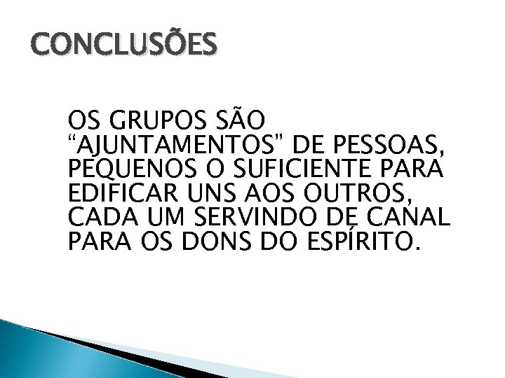 """CONCLUSÕES OS GRUPOS SÃO """"AJUNTAMENTOS"""" DE PESSOAS, PEQUENOS O SUFICIENTE PARA EDIFICAR UNS AOS"""