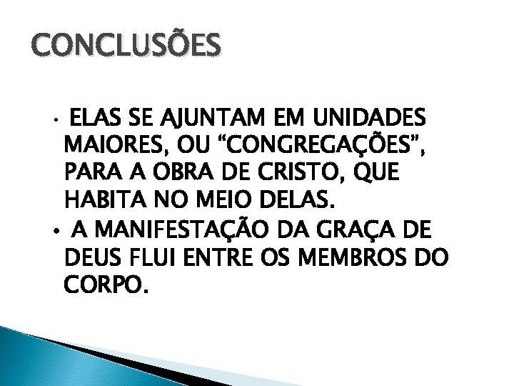 """CONCLUSÕES • ELAS SE AJUNTAM EM UNIDADES MAIORES, OU """"CONGREGAÇÕES"""", PARA A OBRA DE"""