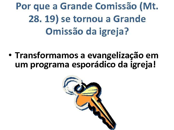 Por que a Grande Comissão (Mt. 28. 19) se tornou a Grande Omissão da
