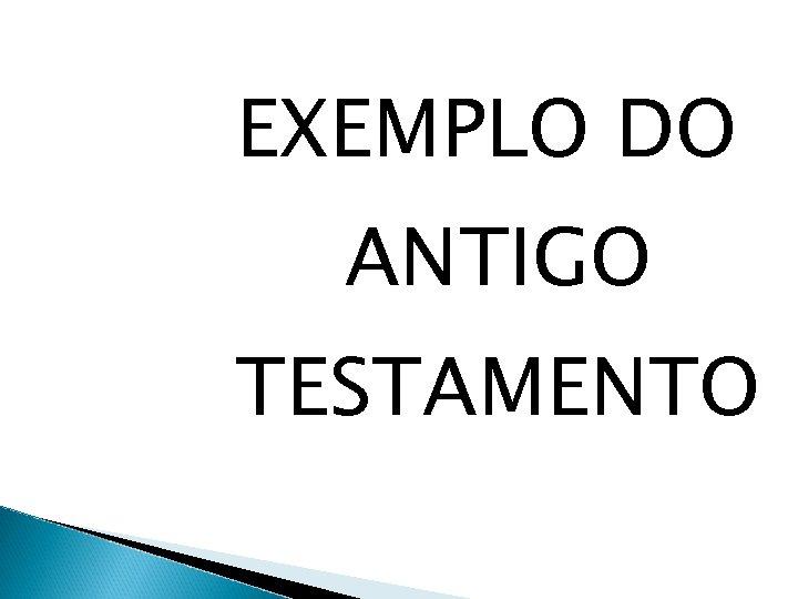 EXEMPLO DO ANTIGO TESTAMENTO