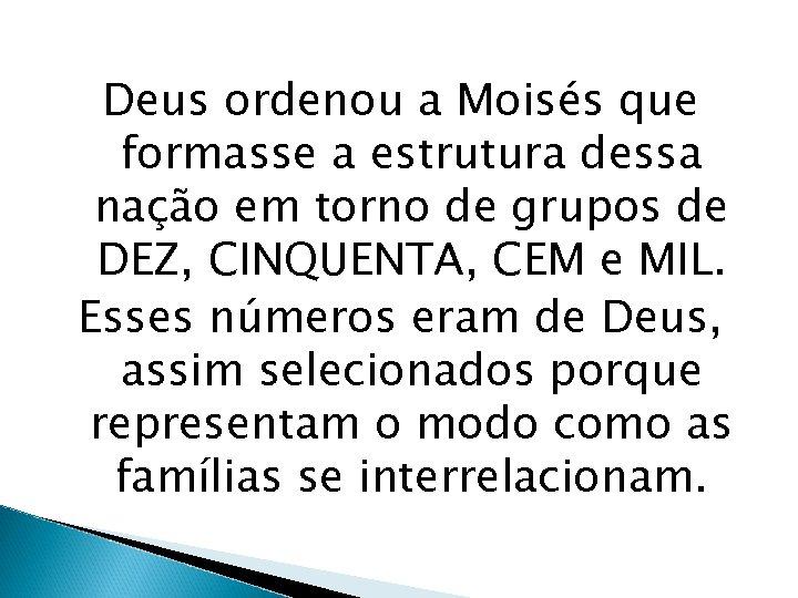 Deus ordenou a Moisés que formasse a estrutura dessa nação em torno de grupos