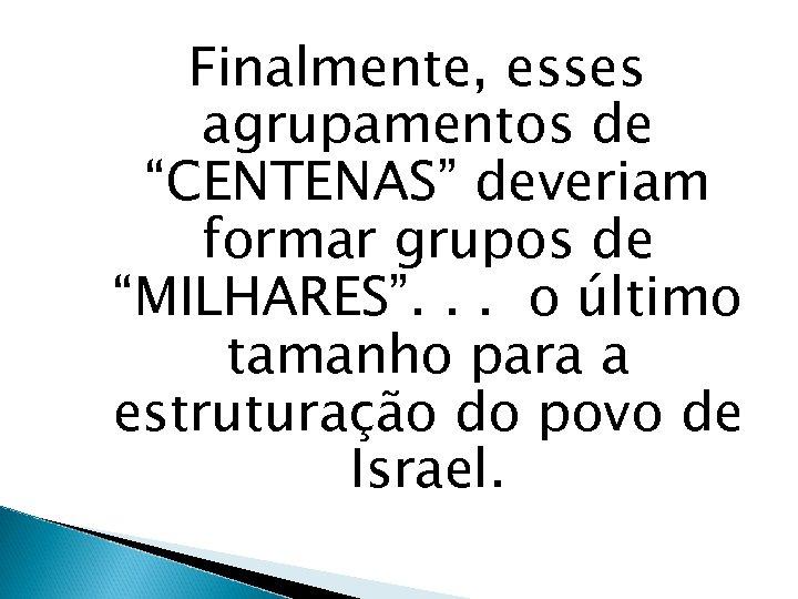 """Finalmente, esses agrupamentos de """"CENTENAS"""" deveriam formar grupos de """"MILHARES"""". . . o último"""