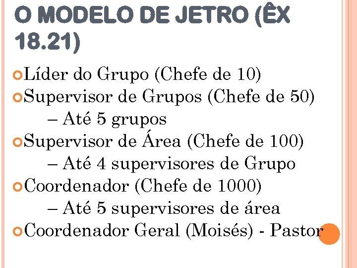 O MODELO DE JETRO (ÊX 18. 21) Líder do Grupo (Chefe de 10) Supervisor