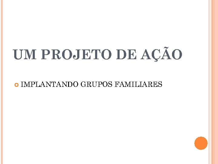 UM PROJETO DE AÇÃO IMPLANTANDO GRUPOS FAMILIARES