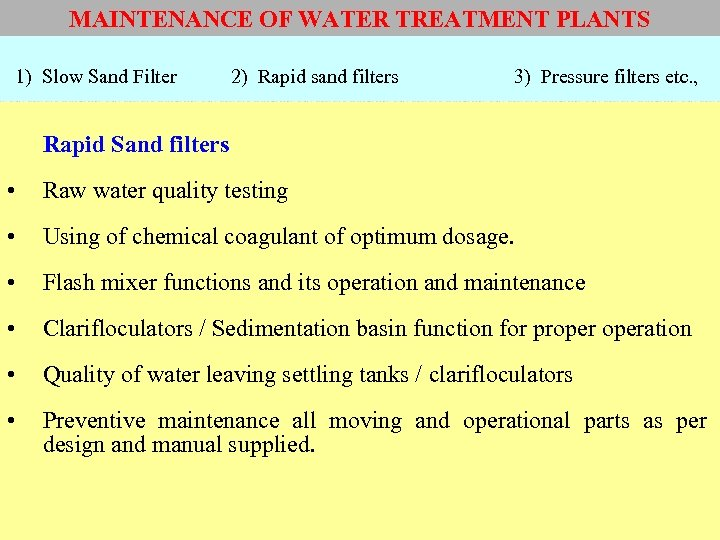 MAINTENANCE OF WATER TREATMENT PLANTS 1) Slow Sand Filter 2) Rapid sand filters 3)