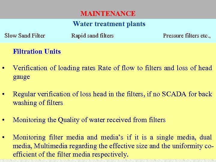MAINTENANCE Water treatment plants Slow Sand Filter Rapid sand filters Pressure filters etc. ,