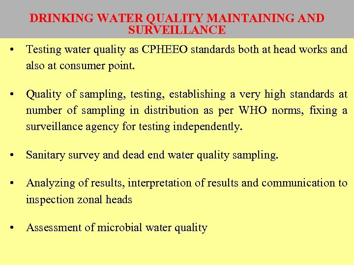 DRINKING WATER QUALITY MAINTAINING AND SURVEILLANCE • Testing water quality as CPHEEO standards both