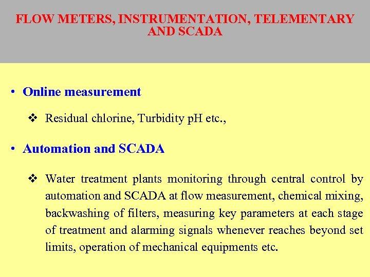 FLOW METERS, INSTRUMENTATION, TELEMENTARY AND SCADA • Online measurement v Residual chlorine, Turbidity p.