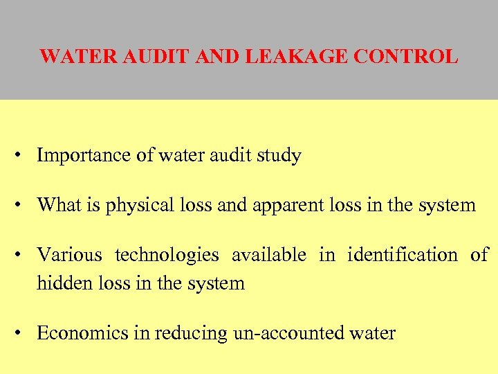 WATER AUDIT AND LEAKAGE CONTROL • Importance of water audit study • What is