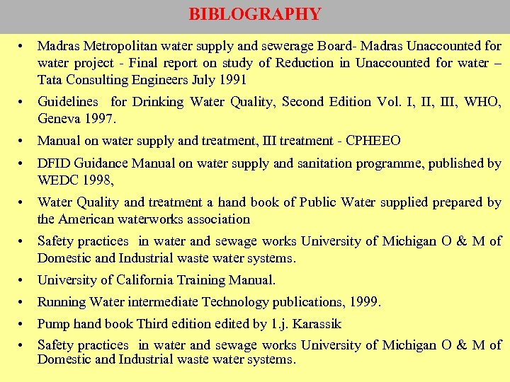 BIBLOGRAPHY • Madras Metropolitan water supply and sewerage Board- Madras Unaccounted for water project