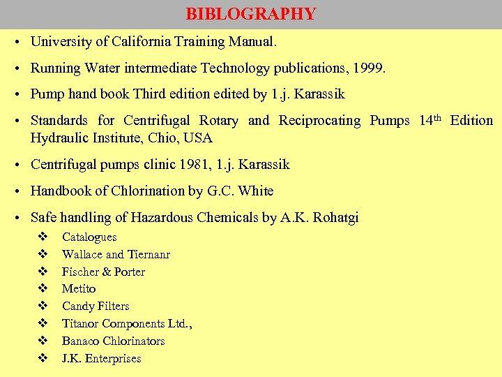BIBLOGRAPHY • University of California Training Manual. • Running Water intermediate Technology publications, 1999.