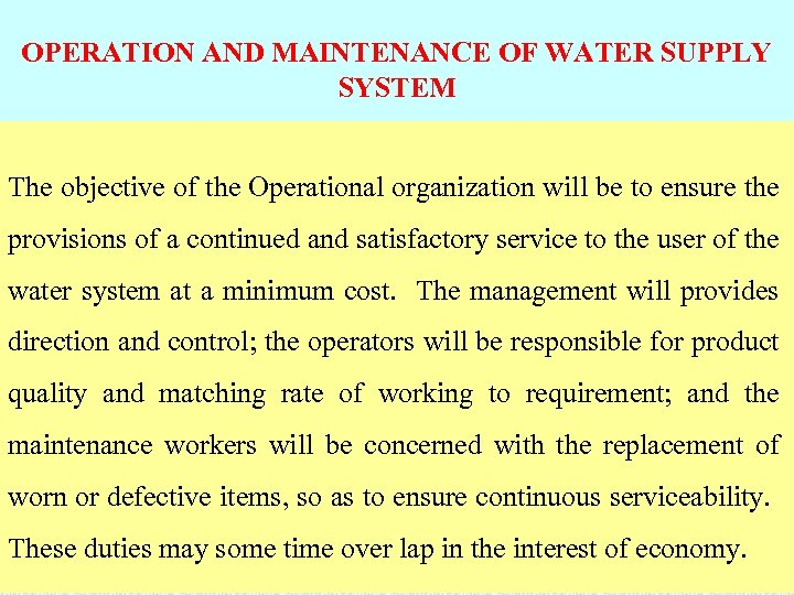 OPERATION AND MAINTENANCE OF WATER SUPPLY SYSTEM The objective of the Operational organization will