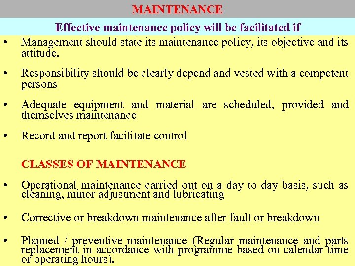 • MAINTENANCE Effective maintenance policy will be facilitated if Management should state its