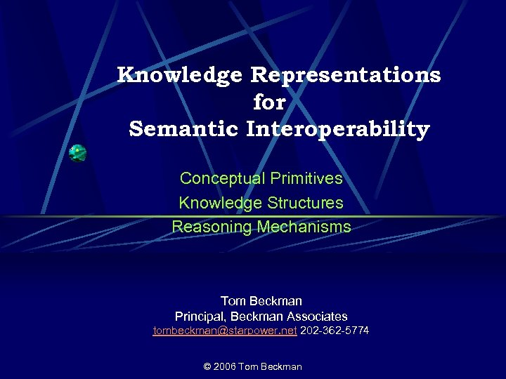 Knowledge Representations for Semantic Interoperability Conceptual Primitives Knowledge Structures Reasoning Mechanisms Tom Beckman Principal,