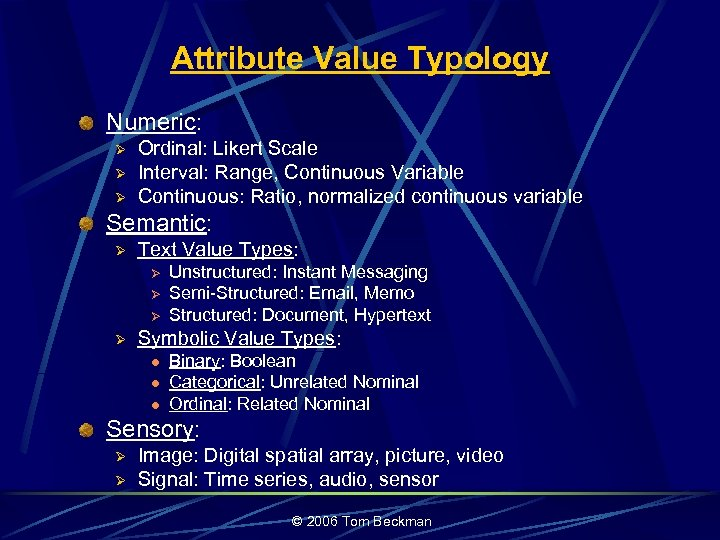 Attribute Value Typology Numeric: Ø Ø Ø Ordinal: Likert Scale Interval: Range, Continuous Variable