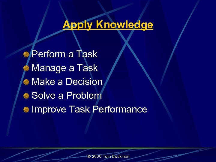 Apply Knowledge Perform a Task Manage a Task Make a Decision Solve a Problem