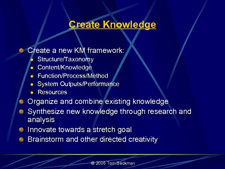 Create Knowledge Create a new KM framework: l l l Structure/Taxonomy Content/Knowledge Function/Process/Method System