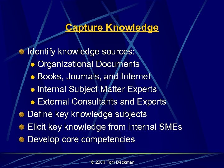 Capture Knowledge Identify knowledge sources: l Organizational Documents l Books, Journals, and Internet l