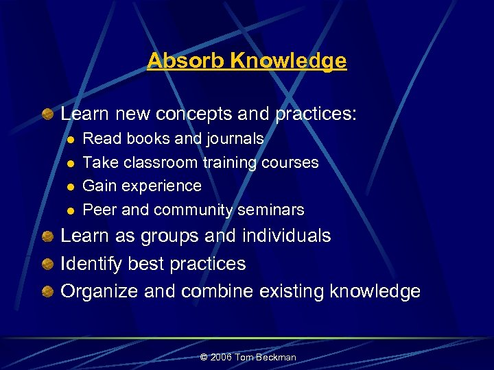 Absorb Knowledge Learn new concepts and practices: l l Read books and journals Take