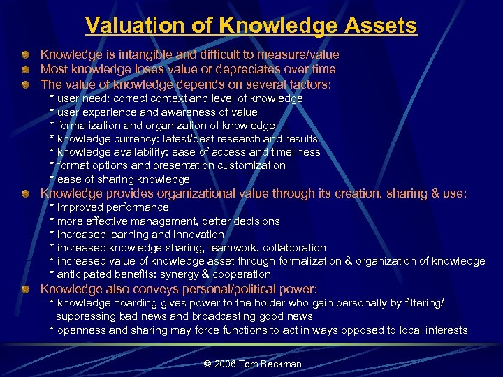 Valuation of Knowledge Assets Knowledge is intangible and difficult to measure/value Most knowledge loses