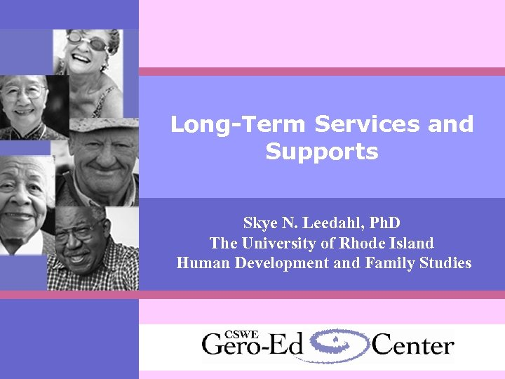 Long-Term Services and Supports Skye N. Leedahl, Ph. D The University of Rhode Island
