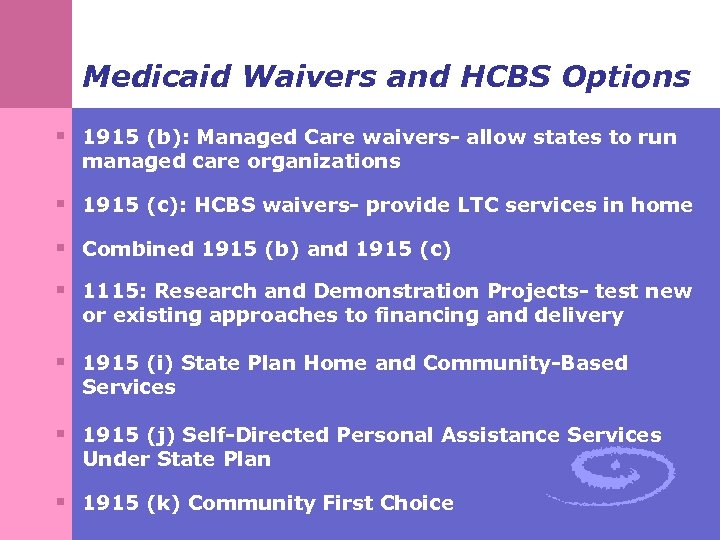 Medicaid Waivers and HCBS Options § 1915 (b): Managed Care waivers- allow states to