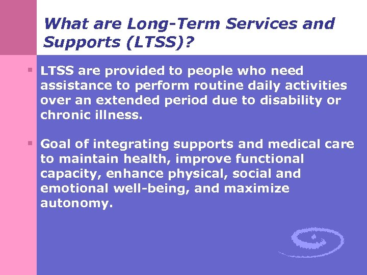 What are Long-Term Services and Supports (LTSS)? § LTSS are provided to people who