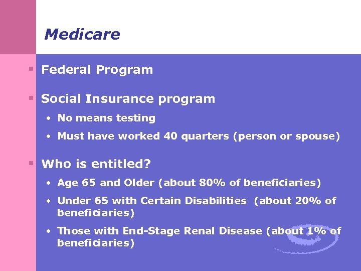 Medicare § Federal Program § Social Insurance program • No means testing • Must