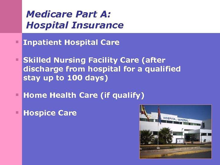 Medicare Part A: Hospital Insurance § Inpatient Hospital Care § Skilled Nursing Facility Care