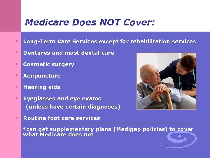 Medicare Does NOT Cover: § Long-Term Care Services except for rehabilitation services § Dentures