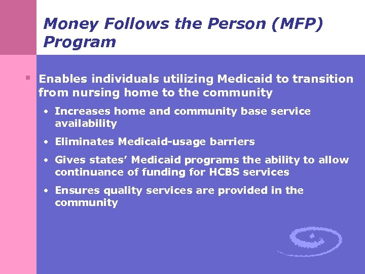 Money Follows the Person (MFP) Program § Enables individuals utilizing Medicaid to transition from