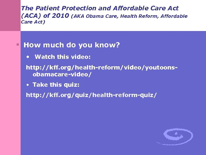 The Patient Protection and Affordable Care Act (ACA) of 2010 (AKA Obama Care, Health