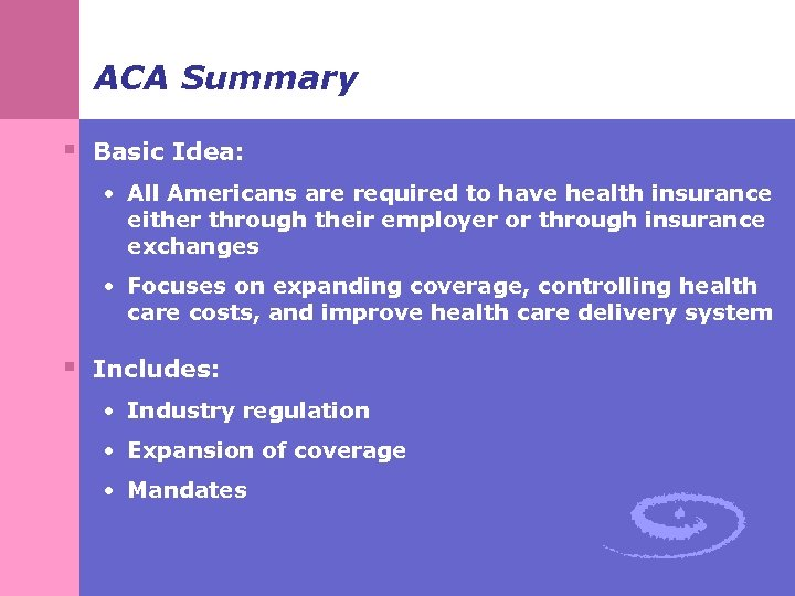 ACA Summary § Basic Idea: • All Americans are required to have health insurance