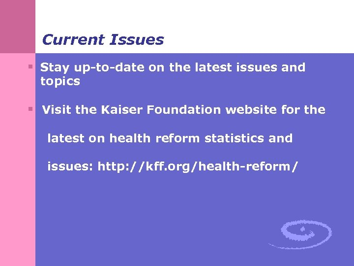 Current Issues § Stay up-to-date on the latest issues and topics § Visit the