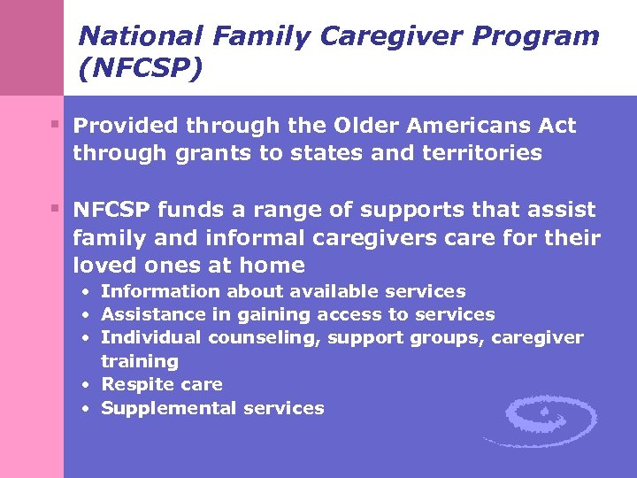 National Family Caregiver Program (NFCSP) § Provided through the Older Americans Act through grants