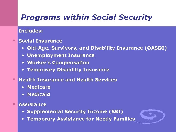 Programs within Social Security Includes: § Social Insurance • Old-Age, Survivors, and Disability Insurance