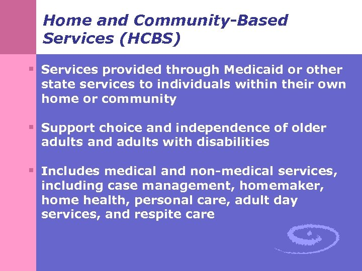 Home and Community-Based Services (HCBS) § Services provided through Medicaid or other state services
