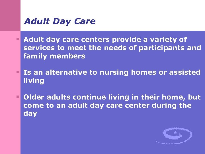 Adult Day Care § Adult day care centers provide a variety of services to