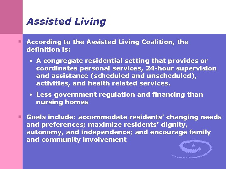 Assisted Living § According to the Assisted Living Coalition, the definition is: • A