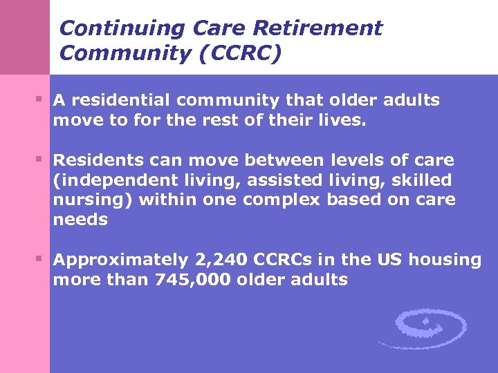 Continuing Care Retirement Community (CCRC) § A residential community that older adults move to