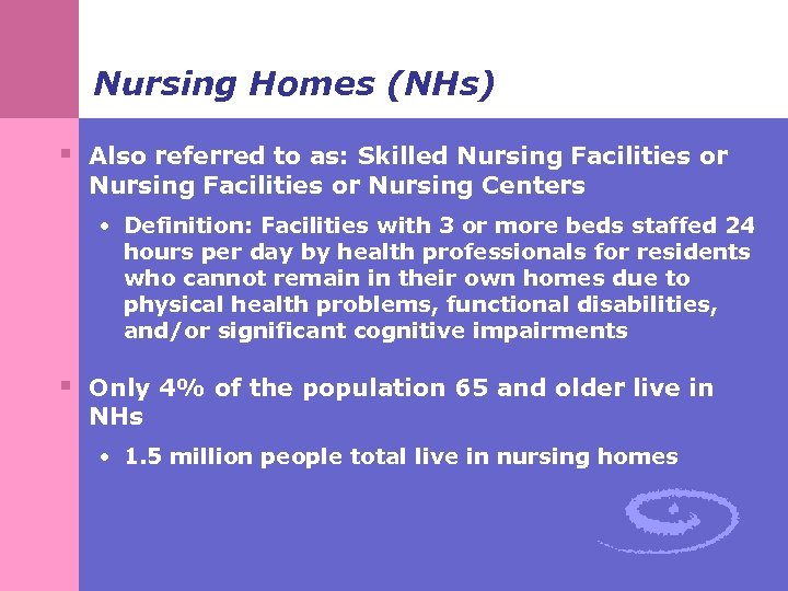 Nursing Homes (NHs) § Also referred to as: Skilled Nursing Facilities or Nursing Centers