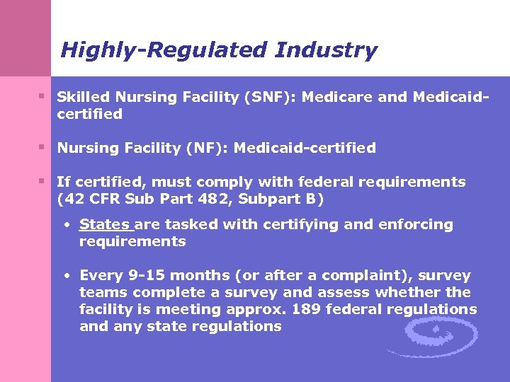Highly-Regulated Industry § Skilled Nursing Facility (SNF): Medicare and Medicaidcertified § Nursing Facility (NF):