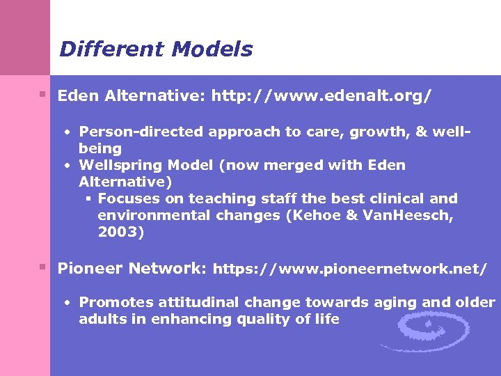 Different Models § Eden Alternative: http: //www. edenalt. org/ • Person-directed approach to care,