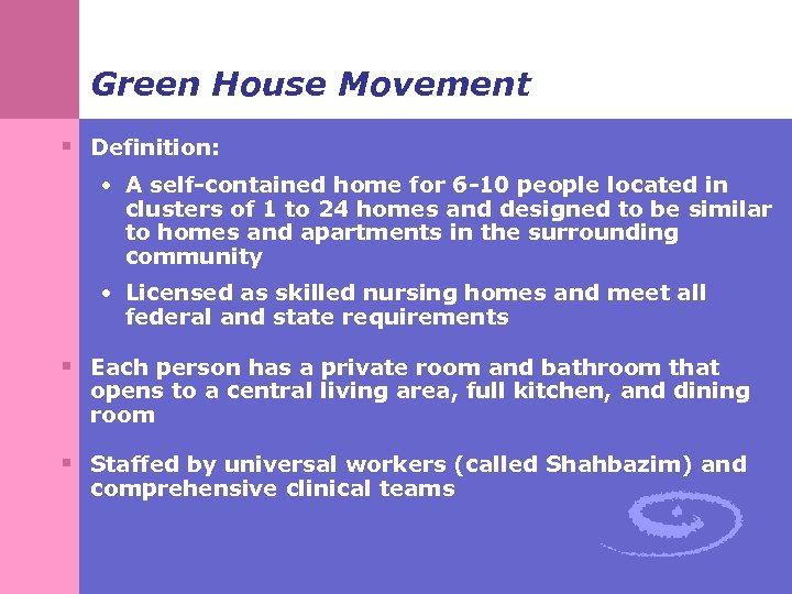 Green House Movement § Definition: • A self-contained home for 6 -10 people located