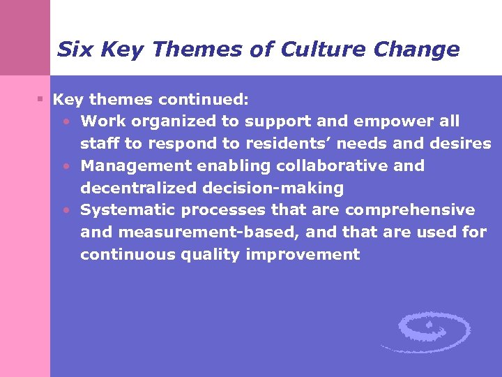 Six Key Themes of Culture Change § Key themes continued: • Work organized to