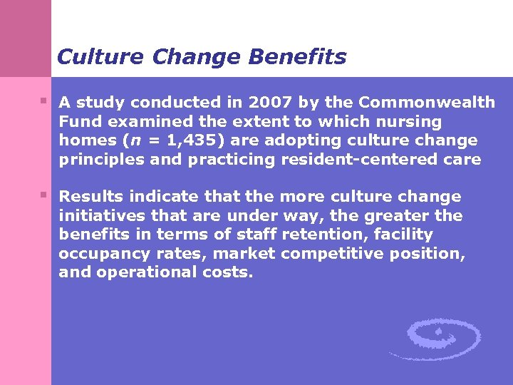 Culture Change Benefits § A study conducted in 2007 by the Commonwealth Fund examined