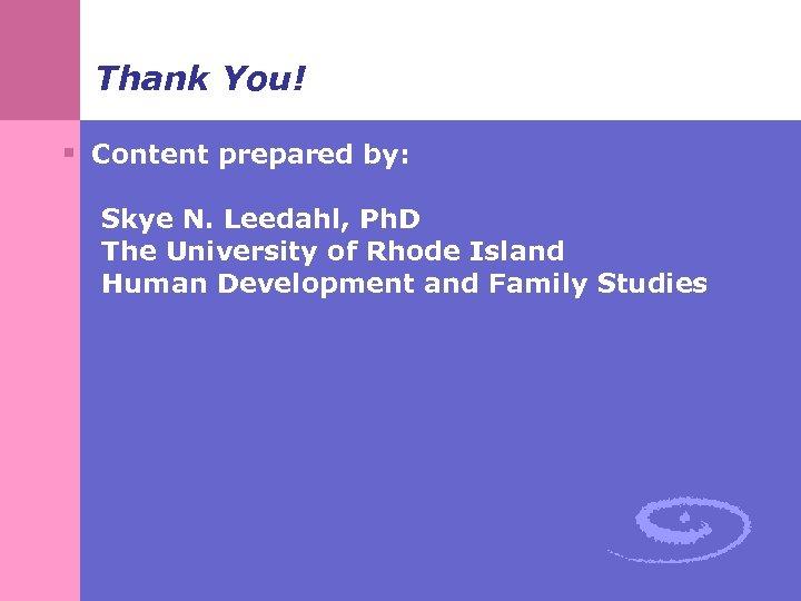 Thank You! § Content prepared by: Skye N. Leedahl, Ph. D The University of