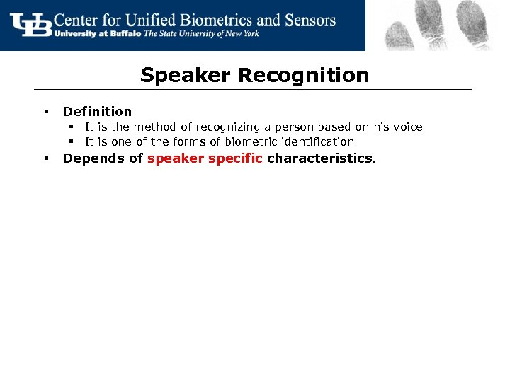 Speaker Recognition § Definition § It is the method of recognizing a person based
